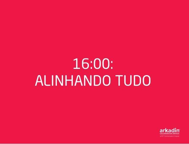 16:00: ALINHANDO TUDO