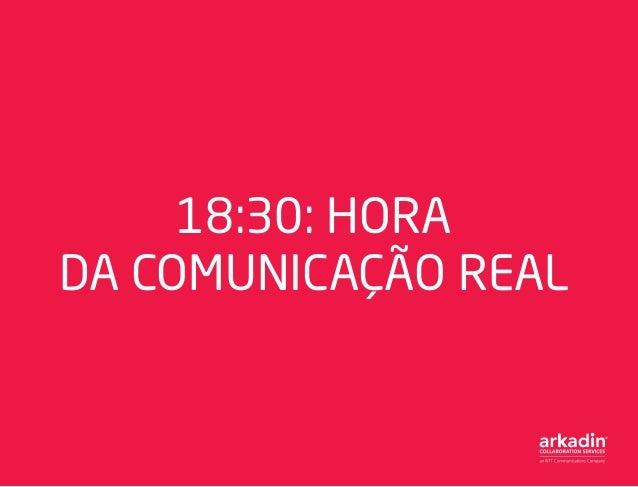 18:30: HORA DA COMUNICAÇÃO REAL