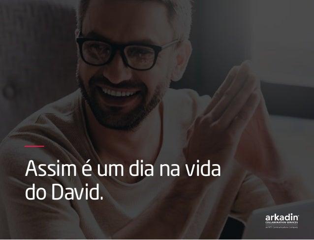 Assim é um dia na vida do David.