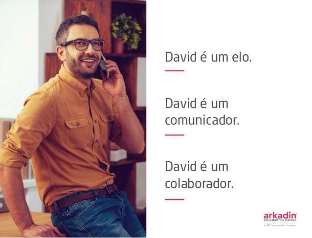 David é um elo. David é um comunicador. David é um colaborador.