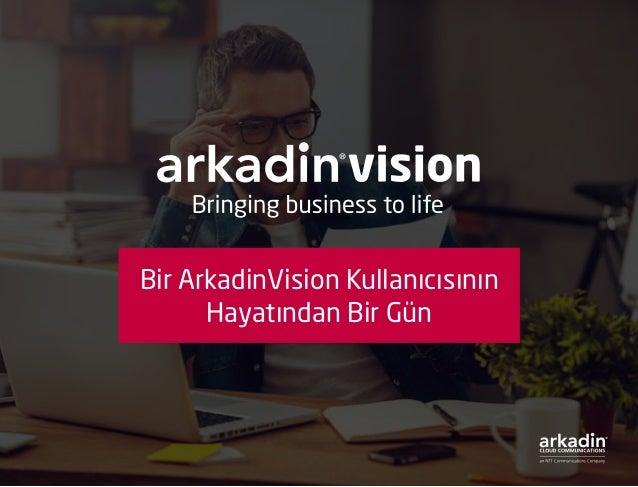 Bir ArkadinVision Kullanıcısının Hayatından Bir Gün