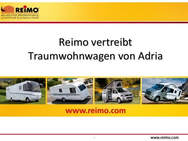 1 Reimo vertreibtReimo vertreibt Traumwohnwagen von AdriaTraumwohnwagen von Adria