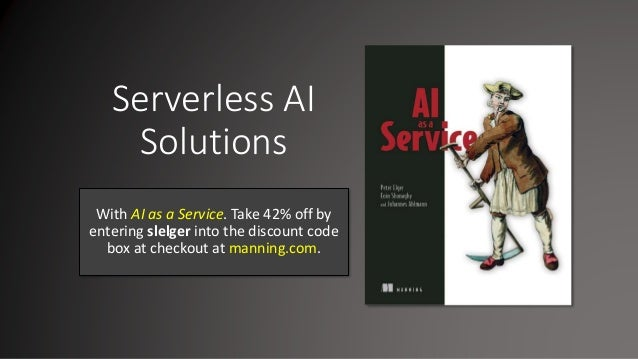 Serverless AI Solutions With AI as a Service. Take 42% off by entering slelger into the discount code box at checkout at m...