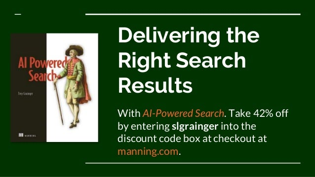 Delivering the Right Search Results With AI-Powered Search. Take 42% off by entering slgrainger into the discount code box...