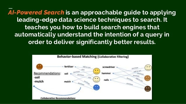 AI-Powered Search is an approachable guide to applying leading-edge data science techniques to search. It teaches you how ...