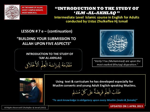 """""""""""INTRODUCTION TO THE STUDY OFINTRODUCTION TO THE STUDY OF ''ILM -AL-AKHLAQILM -AL-AKHLAQ """""""" Intermediate Level Islamic co..."""
