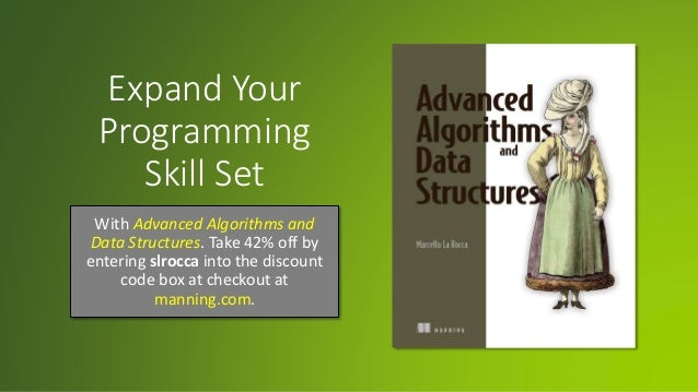Expand Your Programming Skill Set With Advanced Algorithms and Data Structures. Take 42% off by entering slrocca into the ...