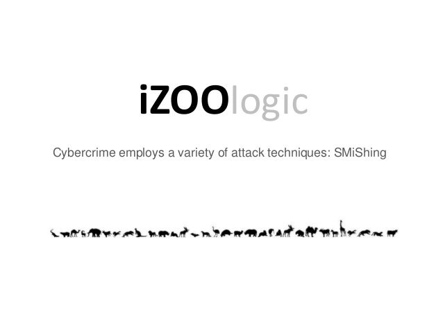 iZOOlogic Cybercrime employs a variety of attack techniques: SMiShing