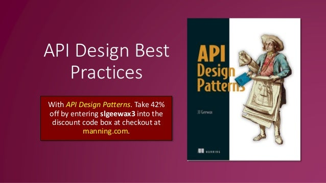 API Design Best Practices With API Design Patterns. Take 42% off by entering slgeewax3 into the discount code box at check...