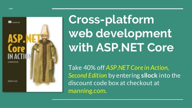 Cross-platform web development with ASP.NET Core Take 40% off ASP.NET Core in Action, Second Edition by entering sllock in...