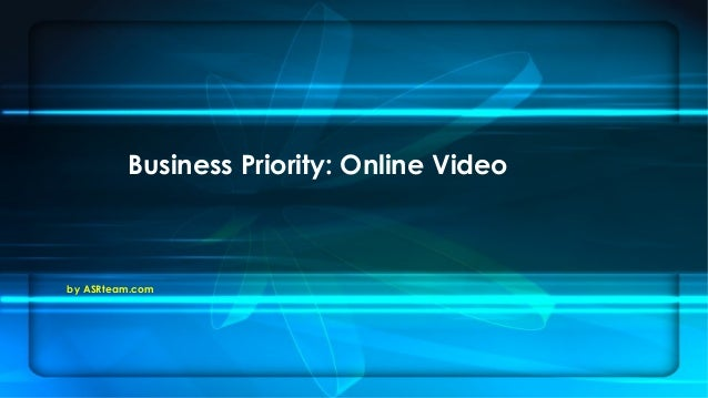 by ASRteam.com Business Priority: Online Video