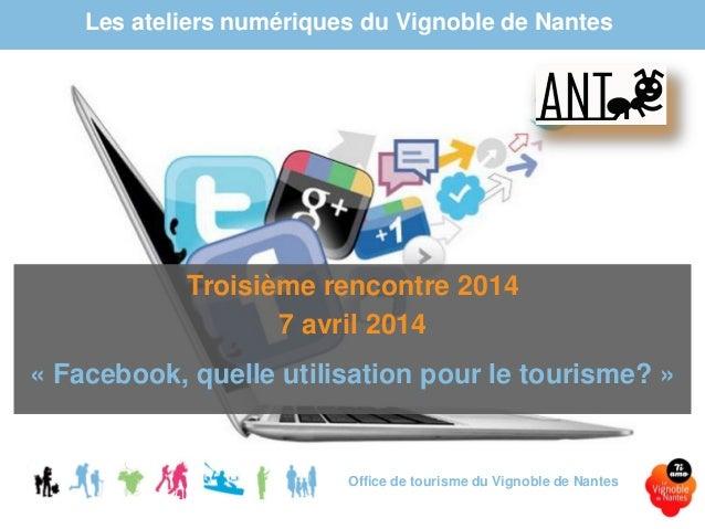 Les ateliers numériques du Vignoble de Nantes Office de tourisme du Vignoble de Nantes Troisième rencontre 2014 7 avril 20...