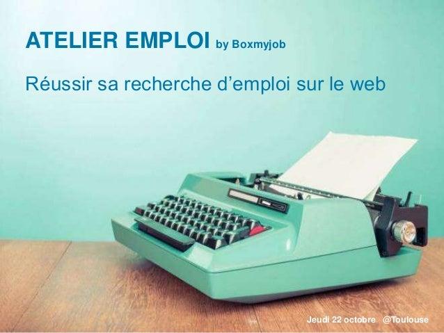 Réussir sa recherche d'emploi sur le web Jeudi 22 octobre @Toulouse ATELIER EMPLOI by Boxmyjob
