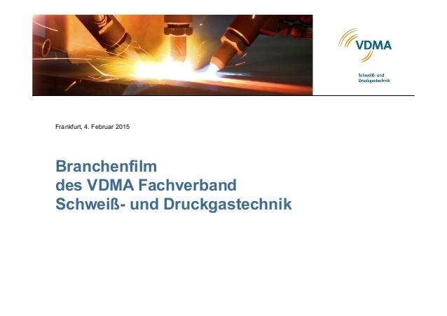 Branchenfilm des VDMA Fachverband Schweiß- und Druckgastechnik Frankfurt, 4. Februar 2015