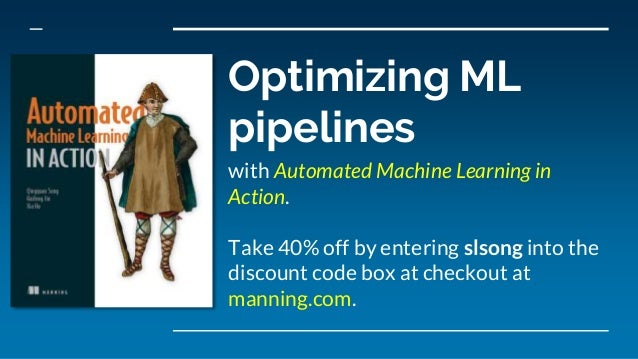 Optimizing ML pipelines with Automated Machine Learning in Action. Take 40% off by entering slsong into the discount code ...