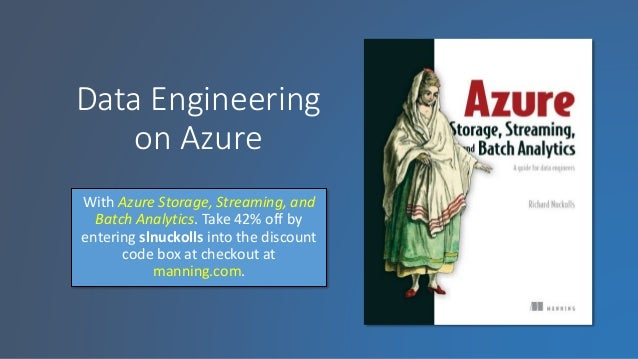 Data Engineering on Azure With Azure Storage, Streaming, and Batch Analytics. Take 42% off by entering slnuckolls into the...