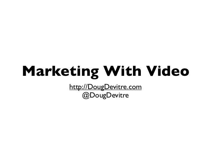 Marketing With Video     http://DougDevitre.com         @DougDevitre