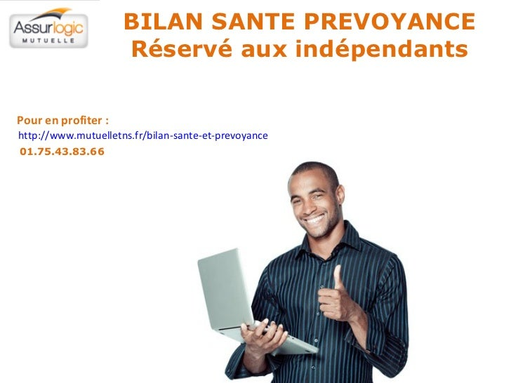 BILAN SANTE PREVOYANCE Réservé aux indépendants http://www.mutuelletns.fr/bilan-sante-et-prevoyance   Pour en profiter : 0...