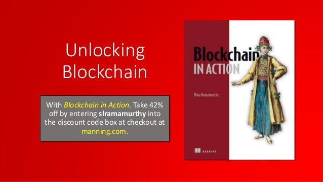Unlocking Blockchain With Blockchain in Action. Take 42% off by entering slramamurthy into the discount code box at checko...