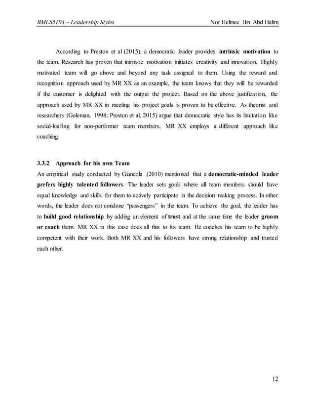 BMLS5103 – Leadership Styles Nor Helmee Bin Abd Halim 12 According to Preston et al (2015), a democratic leader provides i...