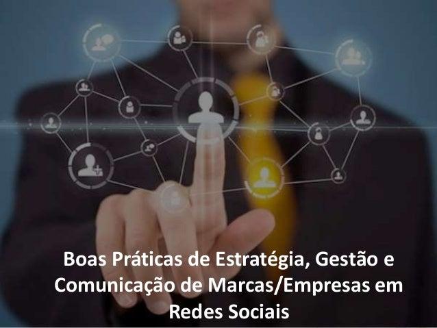 Boas Práticas de Estratégia, Gestão e Comunicação de Marcas/Empresas em Redes Sociais