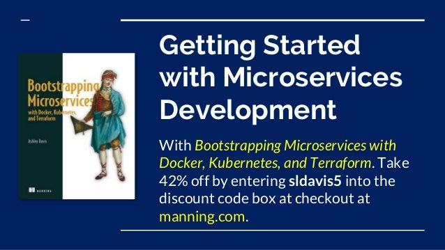 Getting Started with Microservices Development With Bootstrapping Microservices with Docker, Kubernetes, and Terraform. Ta...