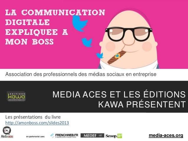 droitsréservésmediaaces-lacommunicationdigitaleexpliquéeàmonboss-20131 Association des professionnels des médias sociaux e...