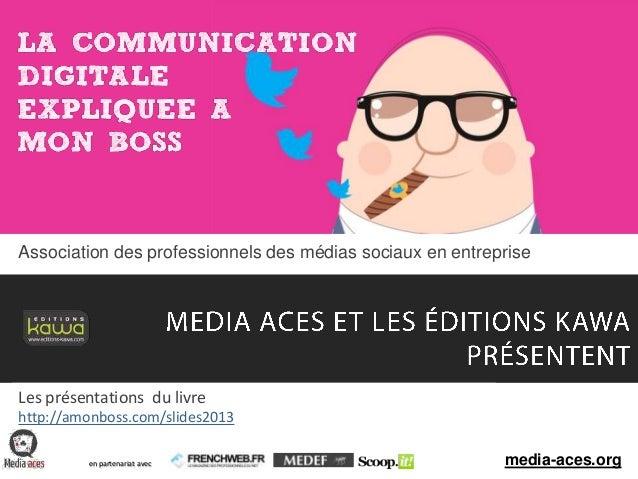 1 droits réservés media aces - la communication digitale expliquée à mon boss - 2013  Association des professionnels des m...