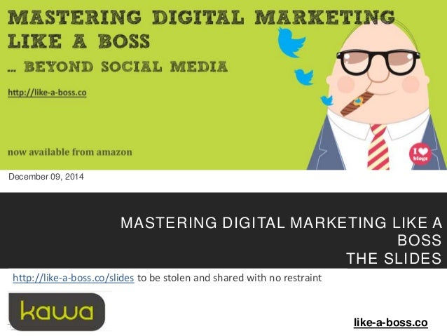 some rights reserved - Kawa - Mastering Digital Marketing Like A Boss - 2014 1  December 09, 2014  MASTERING DIGITAL MARKE...