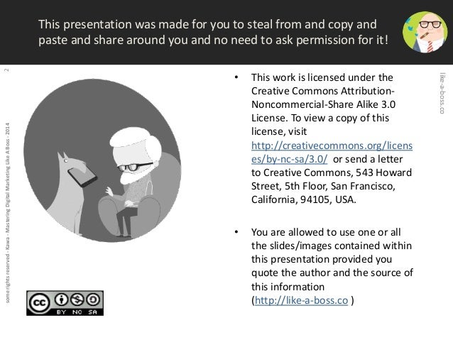 some rights reserved - Kawa - Mastering Digital Marketing Like A Boss - 2014 2  This presentation was made for you to stea...
