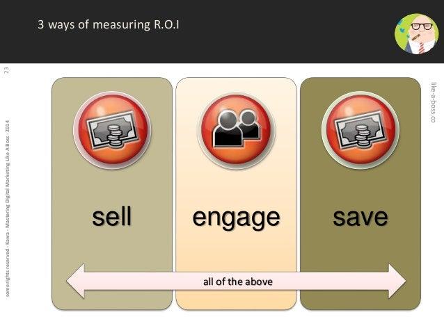 some rights reserved - Kawa - Mastering Digital Marketing Like A Boss - 2014 23  3 ways of measuring R.O.I  sell engage sa...