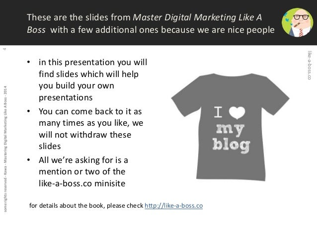 some rights reserved - Kawa - Mastering Digital Marketing Like A Boss - 2014 4  These are the slides from Master Digital M...