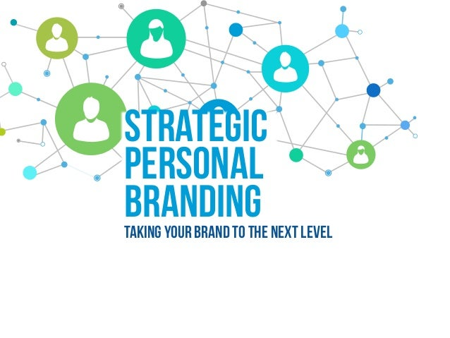 STRATEGIC PERSONAL BRANDINGTAKING YOUR BRAND TO THE NEXT LEVEL