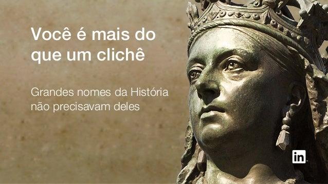 Você é mais do que um clichê Grandes nomes da História não precisavam deles