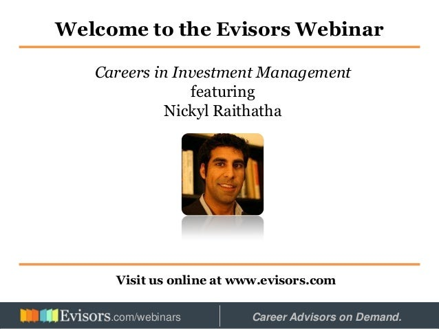 Welcome to the Evisors Webinar Visit us online at www.evisors.com Careers in Investment Management featuring Nickyl Raitha...