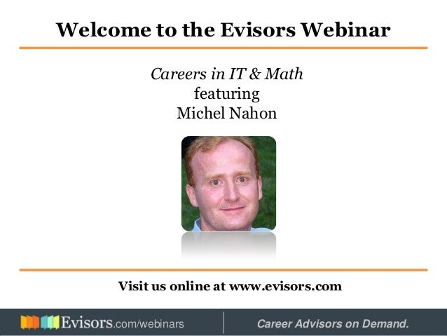 Welcome to the Evisors Webinar Visit us online at www.evisors.com Careers in IT & Math featuring Michel Nahon Hosted by: C...