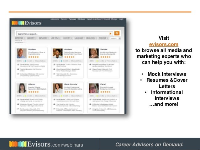 Visit evisors.com to browse all media and marketing experts who can help you with: • Mock Interviews • Resumes &Cover Lett...