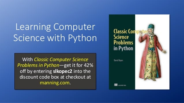 Learning Computer Science with Python With Classic Computer Science Problems in Python—get it for 42% off by entering slko...