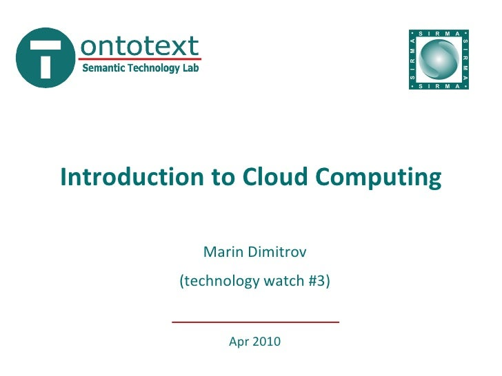 Introduction to Cloud Computing              Marin Dimitrov          (technology watch #3)                  Apr 2010