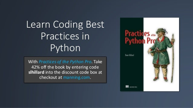 Learn Coding Best Practices in Python With Practices of the Python Pro. Take 42% off the book by entering code slhillard i...