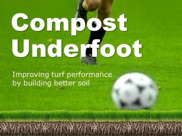 Compost Underfoot Improving turf performance by building better soil