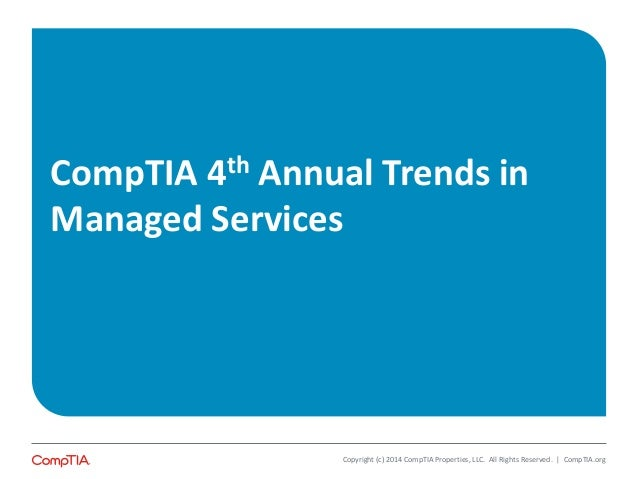 CompTIA 4th Annual Trends in Managed Services Copyright (c) 2014 CompTIA Properties, LLC. All Rights Reserved. | CompTIA.o...