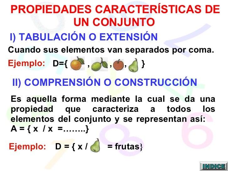 I) TABULACIÓN O EXTENSIÓN PROPIEDADES CARACTERÍSTICAS DE UN CONJUNTO Cuando sus elementos van separados por coma. Ejemplo:...