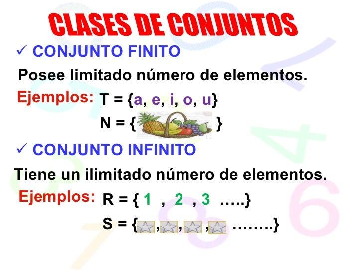 CLASES DE CONJUNTOS <ul><li>CONJUNTO FINITO </li></ul>Posee limitado número de elementos. Ejemplos: T = { a ,  e ,  i ,  o...
