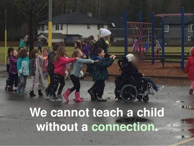 We cannot teach a child without a connection.