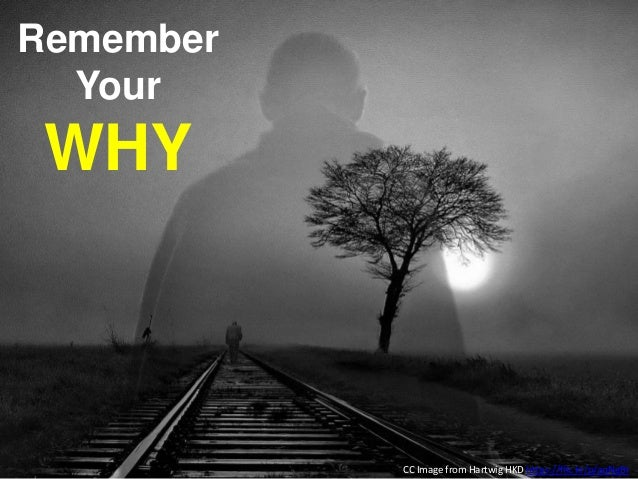 Remember Your WHY CC Image from Hartwig HKD https://flic.kr/p/aqNgBr