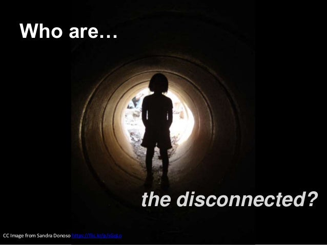 Who are… the disconnected? CC Image from Sandra Donoso https://flic.kr/p/sGqLo