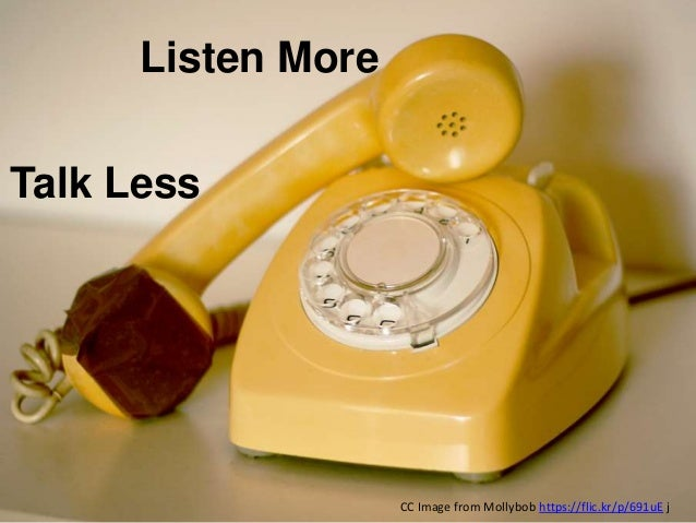 Talk Less Listen More CC Image from Mollybob https://flic.kr/p/691uE j