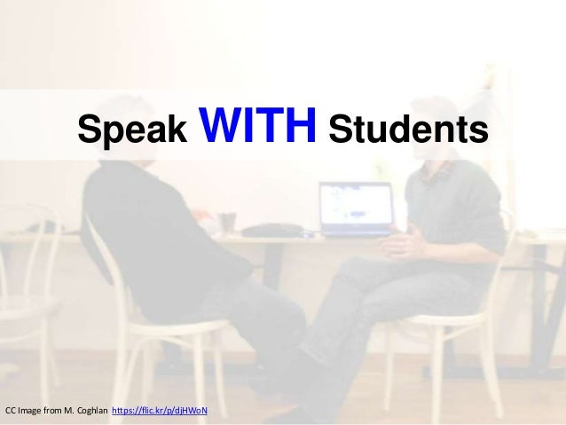 Speak WITH Students CC Image from M. Coghlan https://flic.kr/p/djHWoN