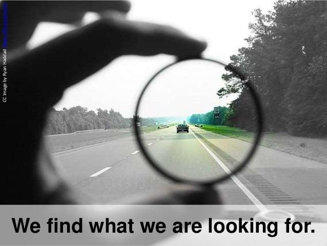 CCImagebyRyanHaddadhttps://flic.kr/p/inZ5S We find what we are looking for.